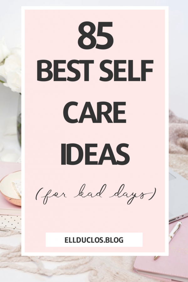 85 best self-care ideas. How to practice self-care daily when you are having a bad day.