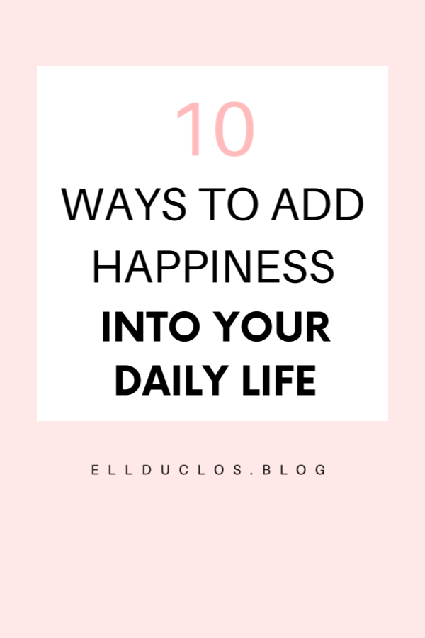 10 ways to add happiness into your daily life