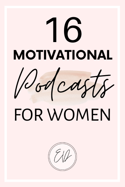 16 Motivational podcasts for women. How to change your mindset and achieve your dreams.