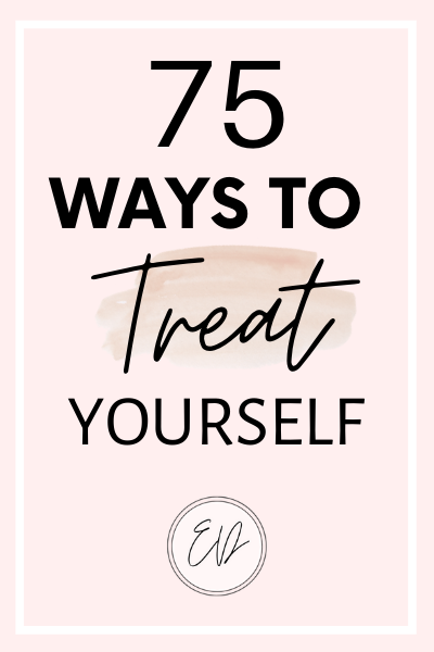 75 ways to treat yourself. The best budget friendly ideas for treating yourself during tough days.
